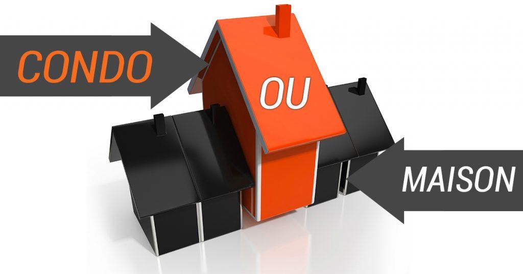 Acheter un condo ou une maison : comment faire votre choix?